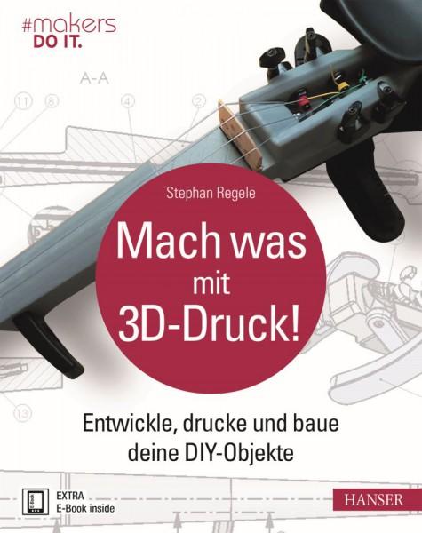 """""""Mach was mit 3D-Druck!"""" Hanser Verlag Buch - 373 Seiten inkl. E-Book"""